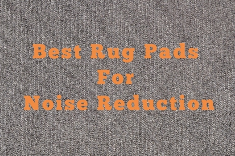Best Rug Pads For Noise Reduction Extra Thick Non Slip Odorless
